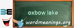 WordMeaning blackboard for oxbow lake